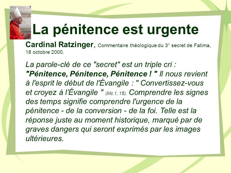 La pénitence est urgente Cardinal Ratzinger, Commentaire théologique du 3° secret de Fatima, 18 octobre 2000. La parole-clé de ce