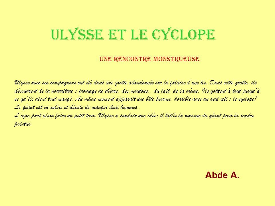 ULYSSE ET LE CYCLOPE Une rencontre monstrueuse Ulysse avec ses compagnons ont été dans une grotte abandonnée sur la falaise dune île. Dans cette grott