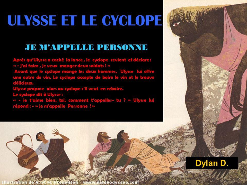 ULYSSE ET LE CYCLOPE JE MAPPELLE PERSONNE Après quUlysse a caché la lance, le cyclope revient et déclare : « - jai faim, je veux manger deux soldats .