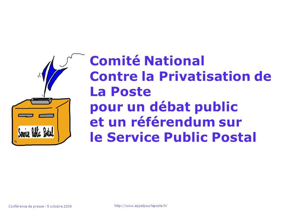 Conférence de presse - 5 octobre 2009 http://www.appelpourlaposte.fr/ Comité National Contre la Privatisation de La Poste pour un débat public et un référendum sur le Service Public Postal