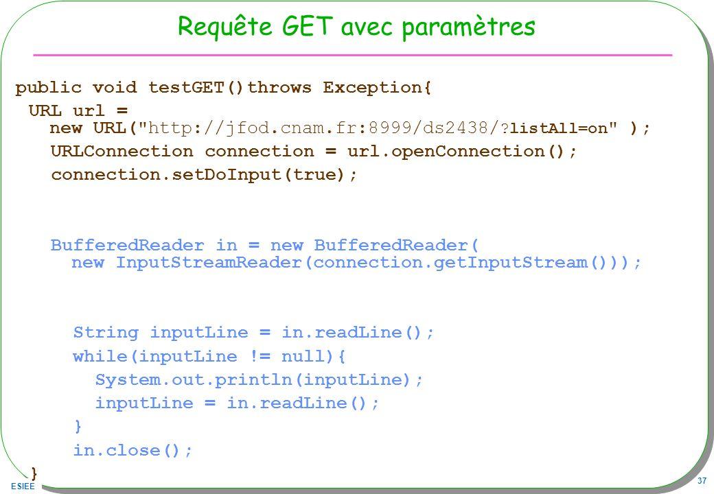 ESIEE 37 Requête GET avec paramètres public void testGET()throws Exception{ URL url = new URL(