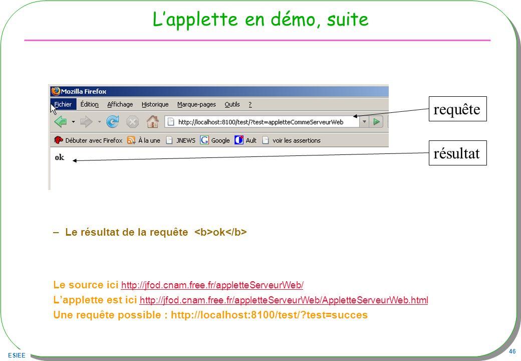 ESIEE 46 Lapplette en démo, suite –Le résultat de la requête ok Le source ici http://jfod.cnam.free.fr/appletteServeurWeb/ http://jfod.cnam.free.fr/ap