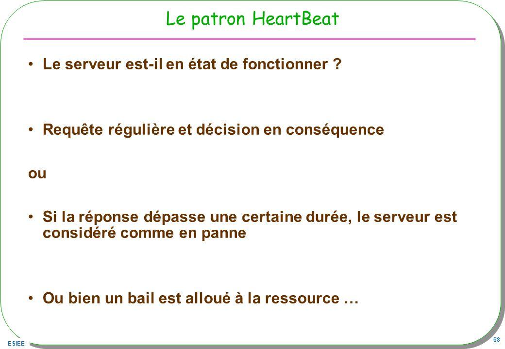 ESIEE 68 Le patron HeartBeat Le serveur est-il en état de fonctionner ? Requête régulière et décision en conséquence ou Si la réponse dépasse une cert