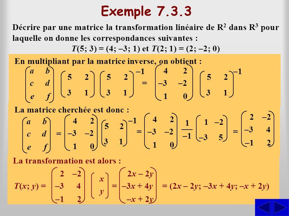 S SS Décrire par une matrice la transformation linéaire de R2 R2 dans R3 R3 pour laquelle on donne les correspondances suivantes : T(5; 3) = (4; –3; 1