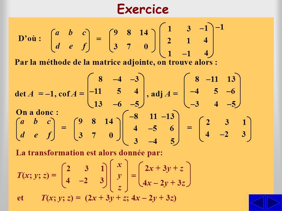 bc def abc def a S S Décrire par une matrice la transformation linéaire de R3 R3 dans R2 R2 pour laquelle on donne les correspondances suivantes : T(1