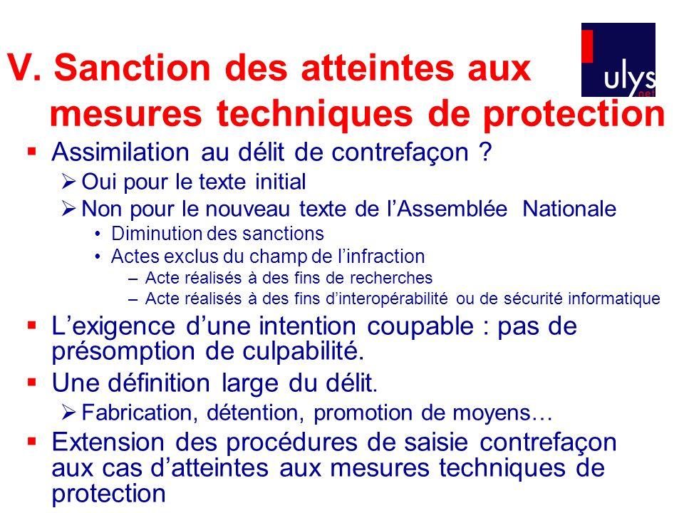 V. Sanction des atteintes aux mesures techniques de protection Assimilation au délit de contrefaçon ? Oui pour le texte initial Non pour le nouveau te