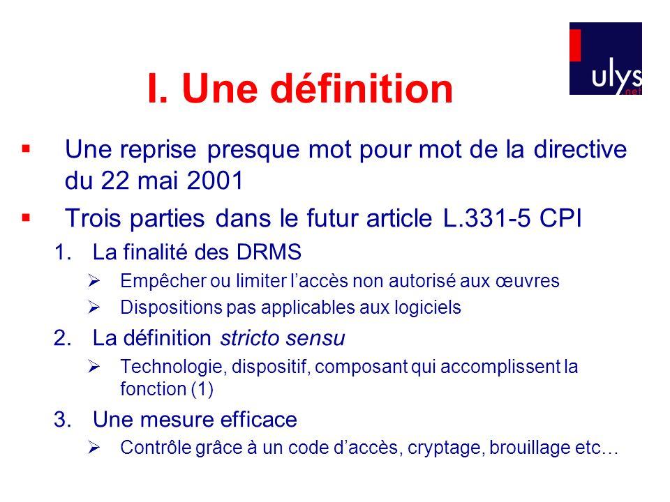 I. Une définition Une reprise presque mot pour mot de la directive du 22 mai 2001 Trois parties dans le futur article L.331-5 CPI 1.La finalité des DR