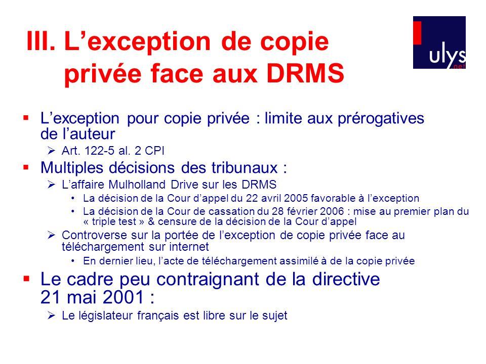 III. Lexception de copie privée face aux DRMS Lexception pour copie privée : limite aux prérogatives de lauteur Art. 122-5 al. 2 CPI Multiples décisio