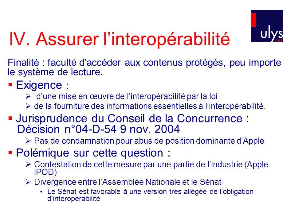 IV. Assurer linteropérabilité Finalité : faculté daccéder aux contenus protégés, peu importe le système de lecture. Exigence : dune mise en œuvre de l