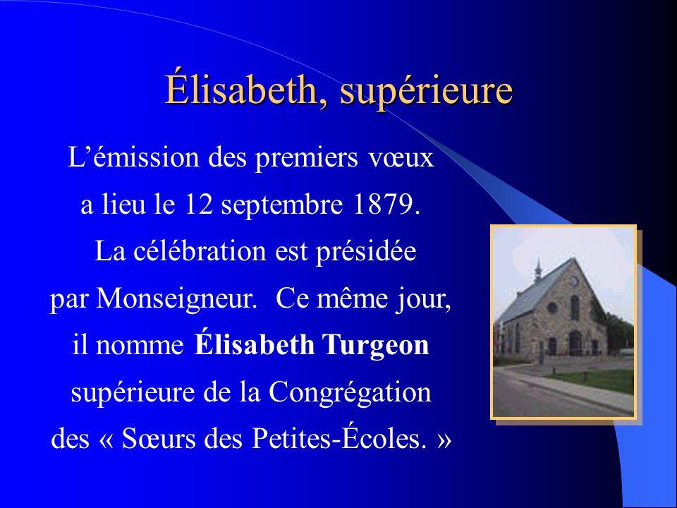 Élisabeth, supérieure Lémission des premiers vœux a lieu le 12 septembre 1879. La célébration est présidée par Monseigneur. Ce même jour, il nomme Éli