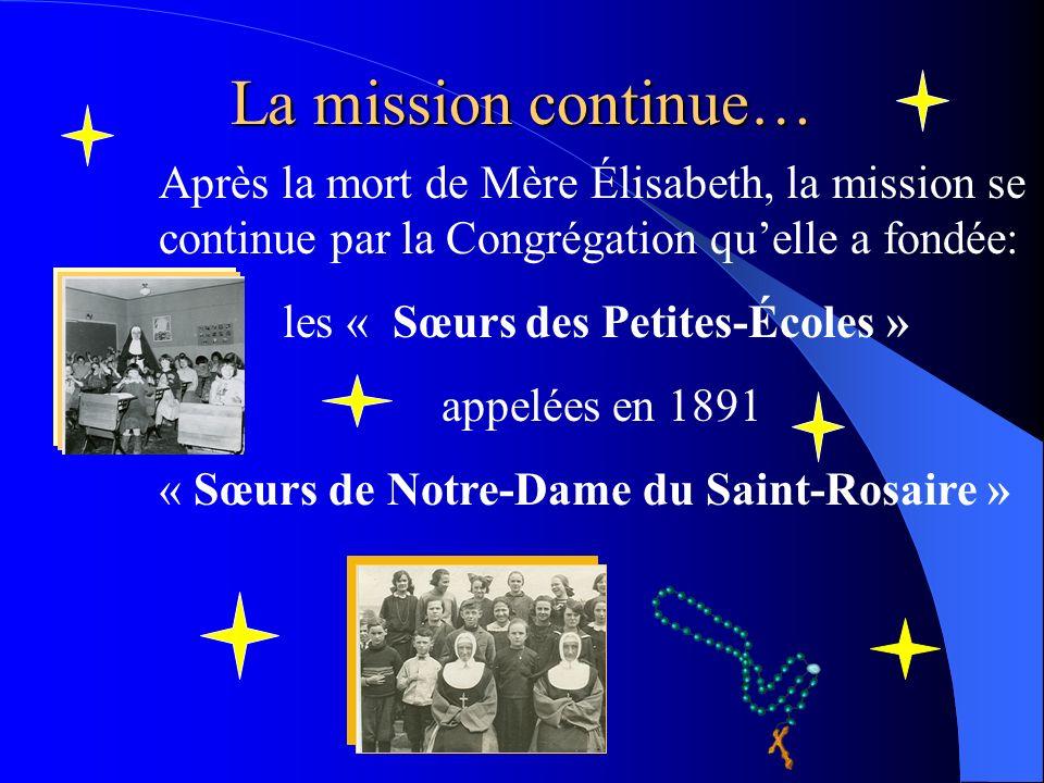 La mission continue… Après la mort de Mère Élisabeth, la mission se continue par la Congrégation quelle a fondée: les « Sœurs des Petites-Écoles » app