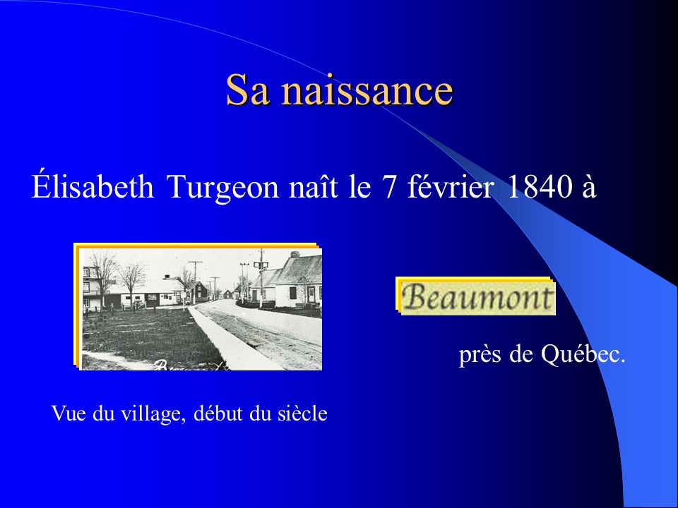 Sa naissance Élisabeth Turgeon naît le 7 février 1840 à près de Québec. Vue du village, début du siècle