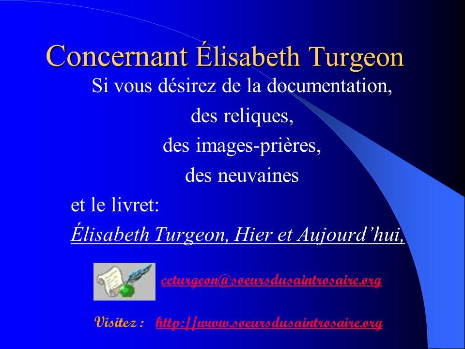 Concernant Élisabeth Turgeon Si vous désirez de la documentation, des reliques, des images-prières, des neuvaines et le livret: Élisabeth Turgeon, Hie