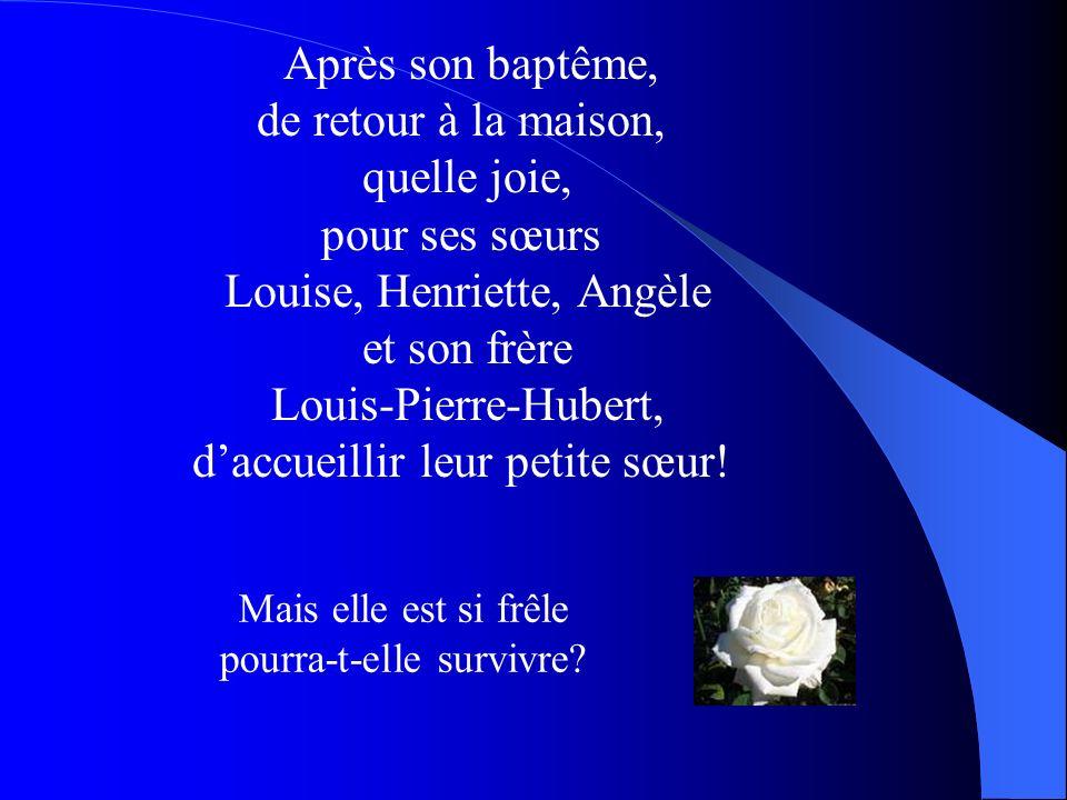 Après son baptême, de retour à la maison, quelle joie, pour ses sœurs Louise, Henriette, Angèle et son frère Louis-Pierre-Hubert, daccueillir leur pet