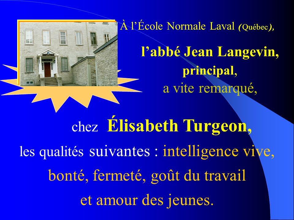 labbé Jean Langevin, principal, a vite remarqué, chez Élisabeth Turgeon, les qualités suivantes : intelligence vive, bonté, fermeté, goût du travail e