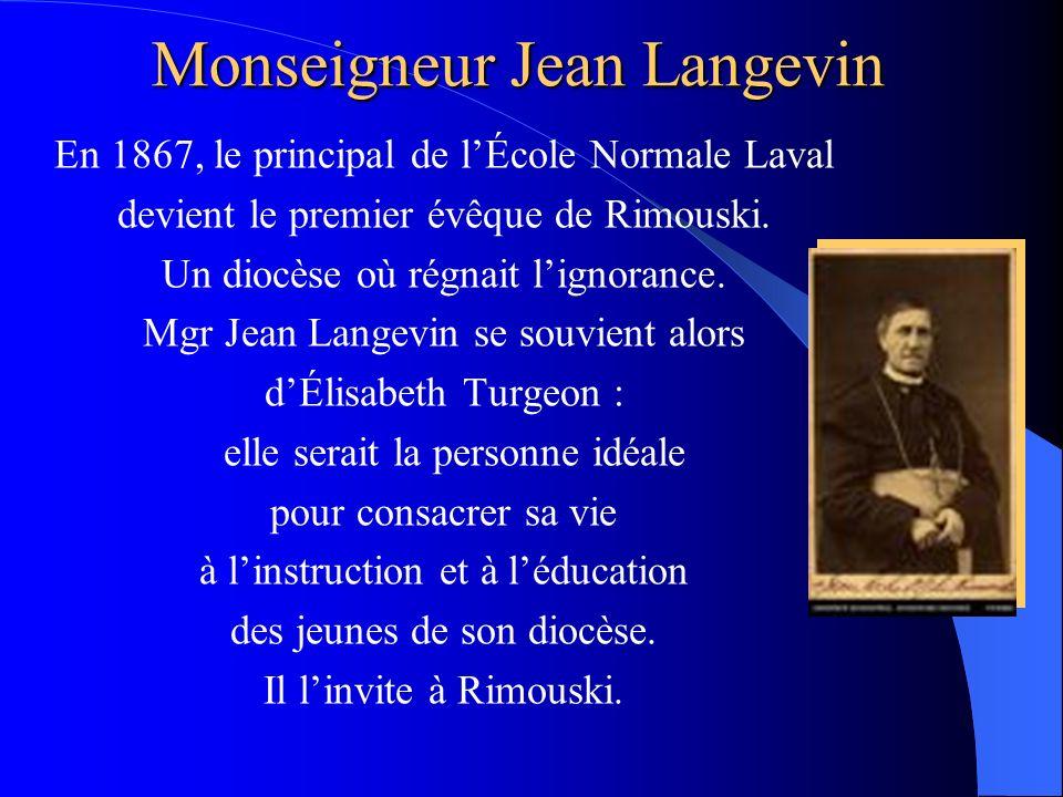 Monseigneur Jean Langevin En 1867, le principal de lÉcole Normale Laval devient le premier évêque de Rimouski. Un diocèse où régnait lignorance. Mgr J