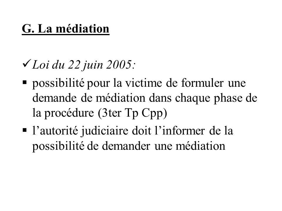 G. La médiation Loi du 22 juin 2005: possibilité pour la victime de formuler une demande de médiation dans chaque phase de la procédure (3ter Tp Cpp)