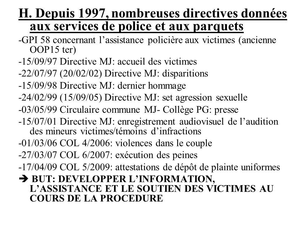 H. Depuis 1997, nombreuses directives données aux services de police et aux parquets -GPI 58 concernant lassistance policière aux victimes (ancienne O
