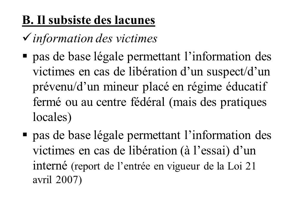 B. Il subsiste des lacunes information des victimes pas de base légale permettant linformation des victimes en cas de libération dun suspect/dun préve