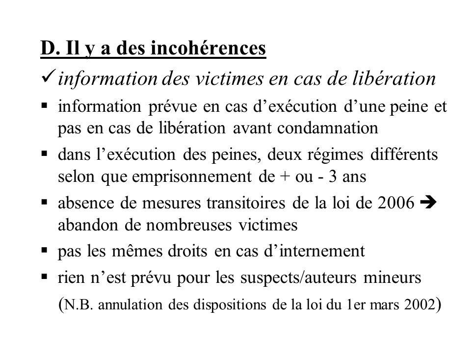 D. Il y a des incohérences information des victimes en cas de libération information prévue en cas dexécution dune peine et pas en cas de libération a