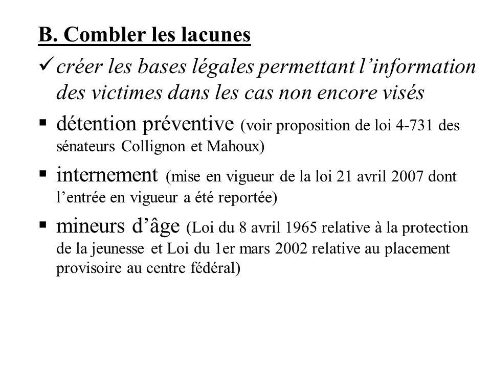 B. Combler les lacunes créer les bases légales permettant linformation des victimes dans les cas non encore visés détention préventive (voir propositi