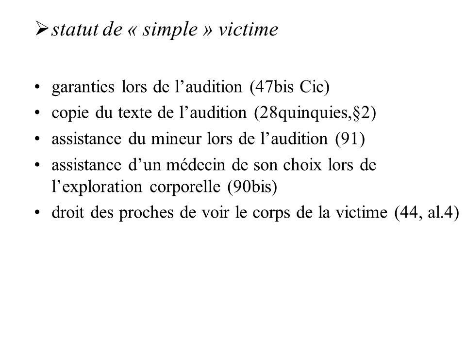 statut de « simple » victime garanties lors de laudition (47bis Cic) copie du texte de laudition (28quinquies,§2) assistance du mineur lors de laudition (91) assistance dun médecin de son choix lors de lexploration corporelle (90bis) droit des proches de voir le corps de la victime (44, al.4)