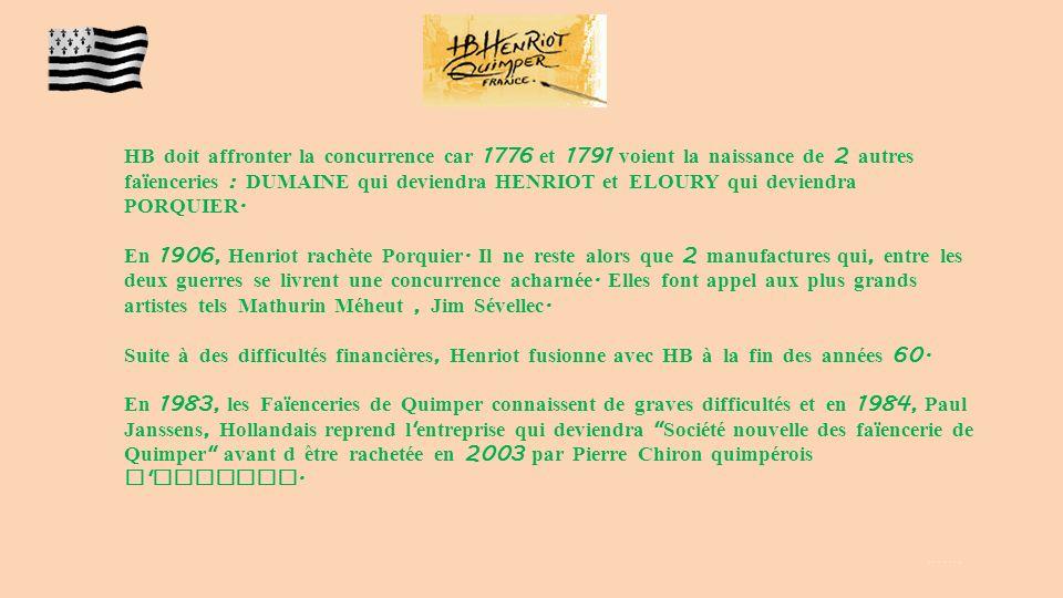 HB doit affronter la concurrence car 1776 et 1791 voient la naissance de 2 autres faïenceries : DUMAINE qui deviendra HENRIOT et ELOURY qui deviendra PORQUIER.