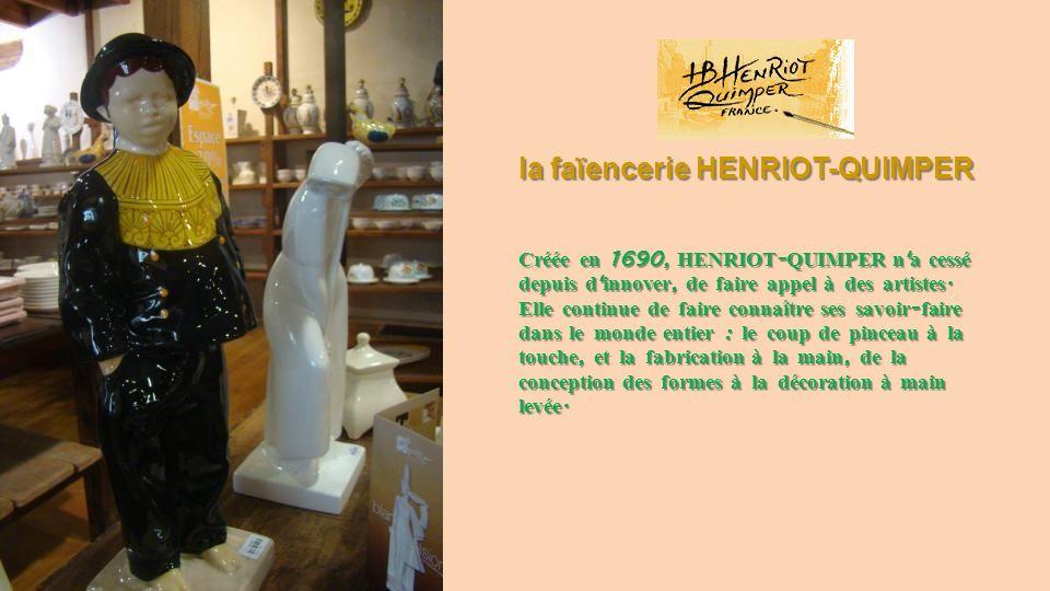 la faïencerie HENRIOT-QUIMPER Créée en 1690, HENRIOT - QUIMPER n a cessé depuis d innover, de faire appel à des artistes.