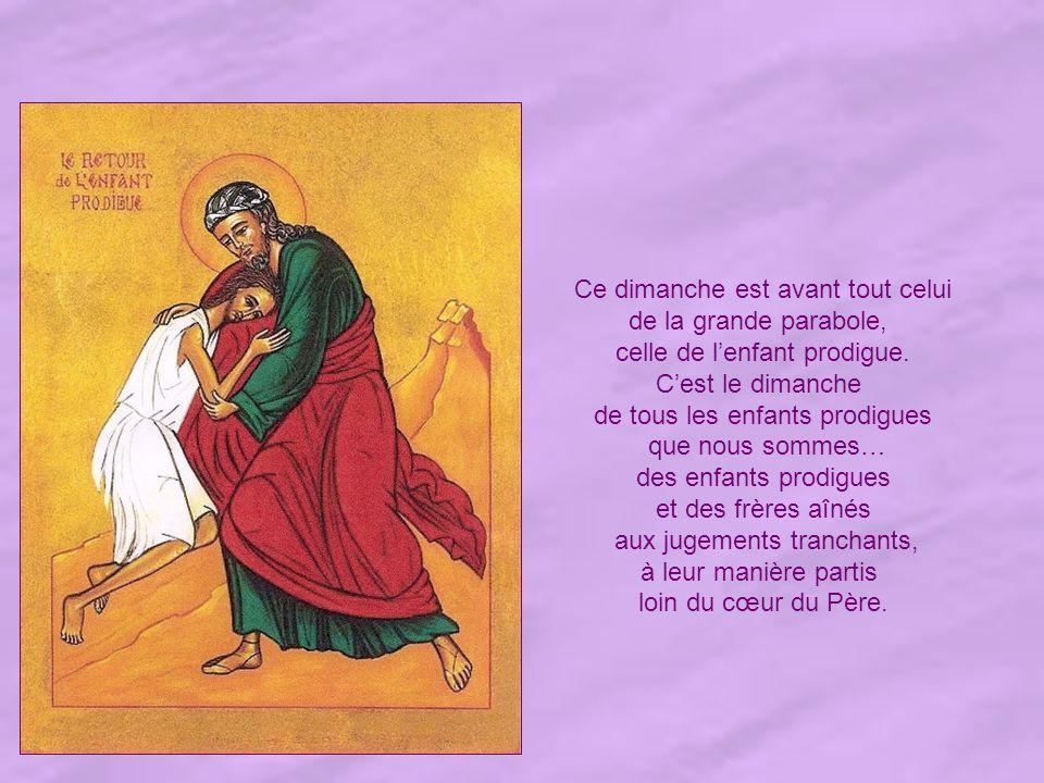 Ce dimanche est avant tout celui de la grande parabole, celle de lenfant prodigue.