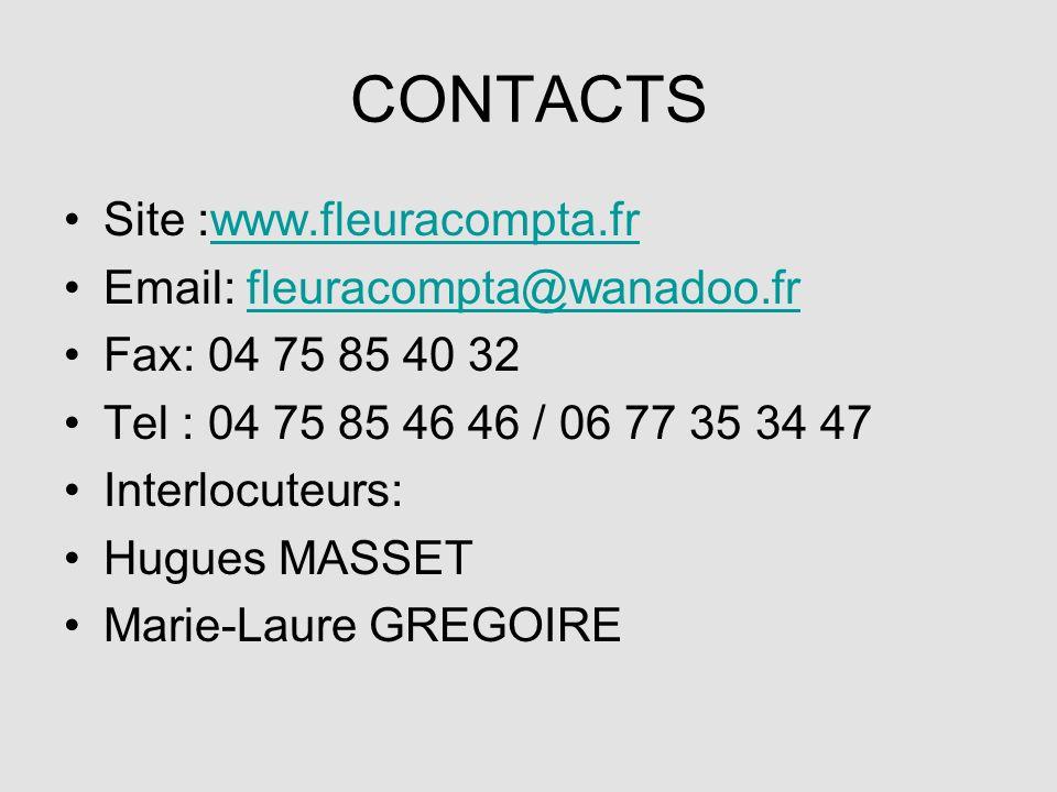 CONTACTS Site :www.fleuracompta.frwww.fleuracompta.fr Email: fleuracompta@wanadoo.frfleuracompta@wanadoo.fr Fax: 04 75 85 40 32 Tel : 04 75 85 46 46 / 06 77 35 34 47 Interlocuteurs: Hugues MASSET Marie-Laure GREGOIRE