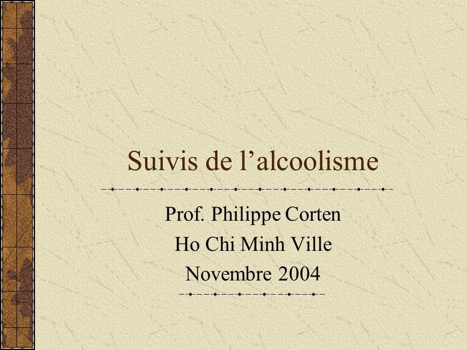 Suivis de lalcoolisme Prof. Philippe Corten Ho Chi Minh Ville Novembre 2004
