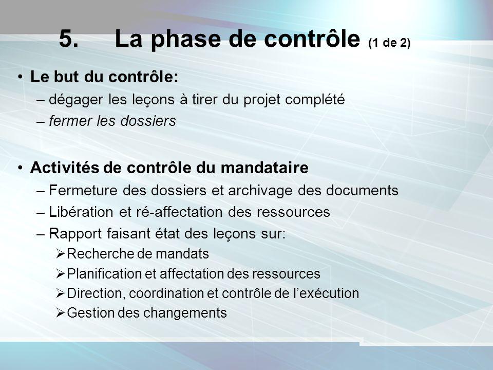 5. La phase de contrôle (1 de 2) Le but du contrôle: –dégager les leçons à tirer du projet complété –fermer les dossiers Activités de contrôle du mand
