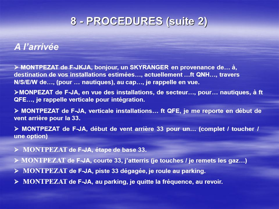 8 - PROCEDURES (suite 1) Départ et Arrivée Au départ i. Auto info sur 123.50 / exemple : MONTPEZAT MONTPEZAT de F-JA, passant… ft en sortie de circuit