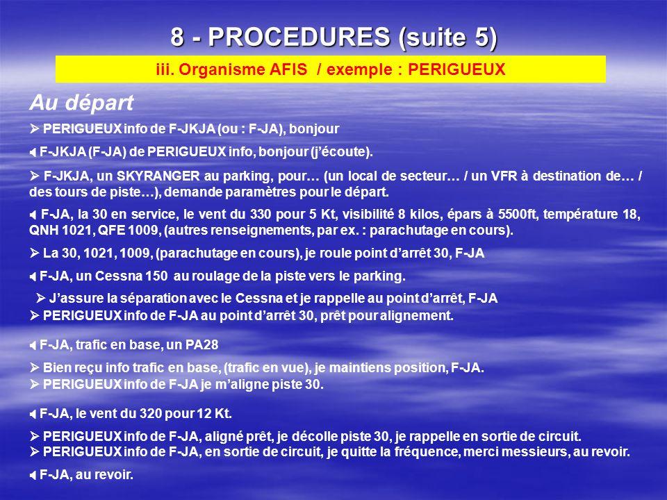 8 - PROCEDURES (suite 4) A larrivée * sil sagit dun circuit basse hauteur, on annoncera : … vent arrière pour la 04, circuit basse hauteur. F-JA, débu
