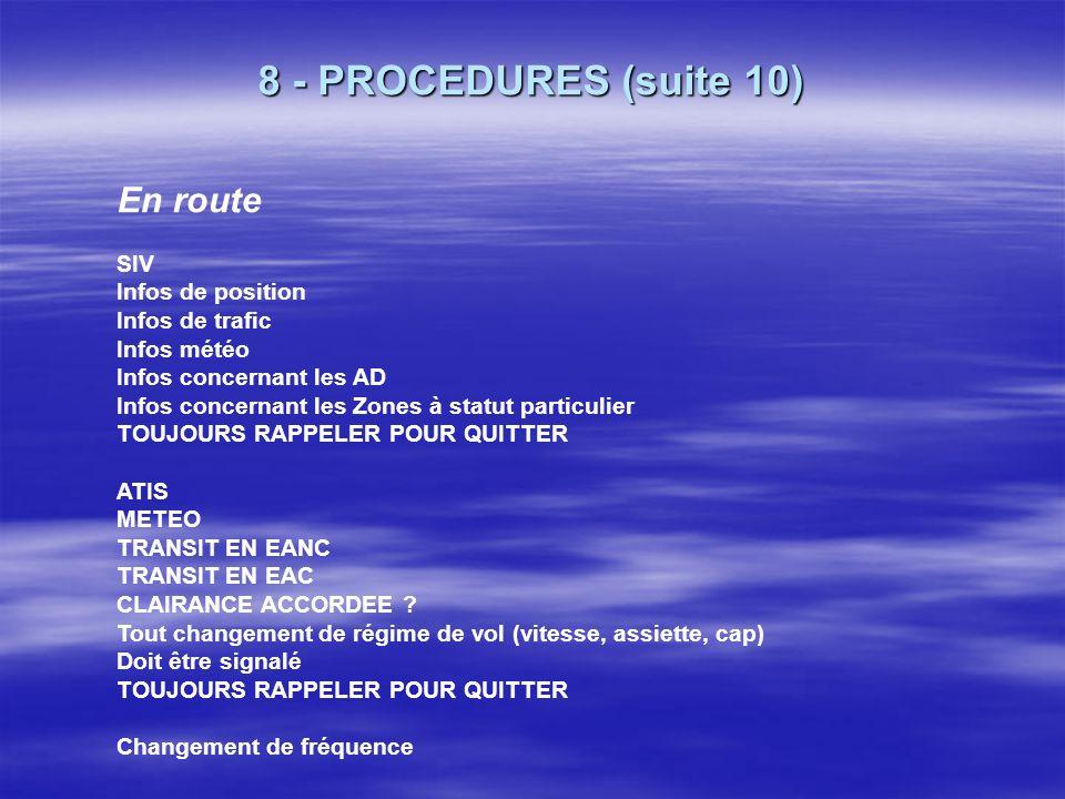 8 - PROCEDURES (suite 9) A larrivée (suite) je quitte la fréquence, merci messieurs, au revoir, F-JA. F-JA, vous pouvez quitter, au revoir monsieur /