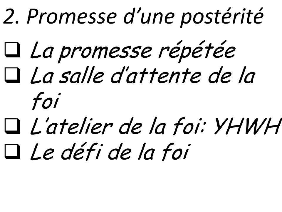 2. Promesse dune postérité La promesse répétée La salle dattente de la foi Latelier de la foi: YHWH Le défi de la foi
