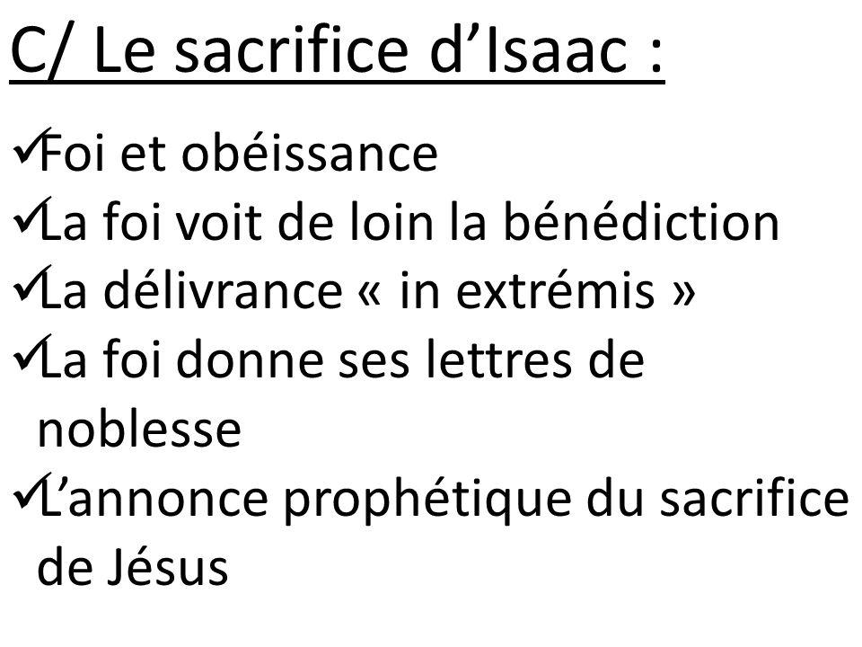 C/ Le sacrifice dIsaac : Foi et obéissance La foi voit de loin la bénédiction La délivrance « in extrémis » La foi donne ses lettres de noblesse Lanno