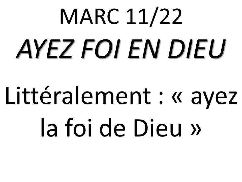 MARC 11/22 AYEZ FOI EN DIEU Littéralement : « ayez la foi de Dieu »