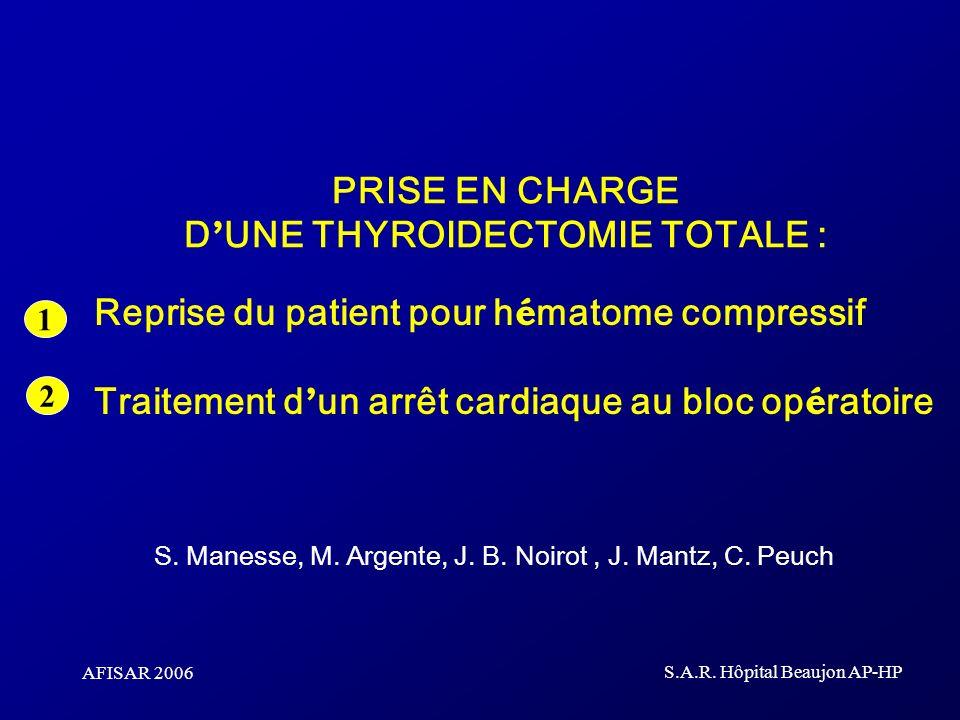 AFISAR 2006 S.A.R. Hôpital Beaujon AP-HP Reprise du patient pour h é matome compressif Traitement d un arrêt cardiaque au bloc op é ratoire S. Manesse