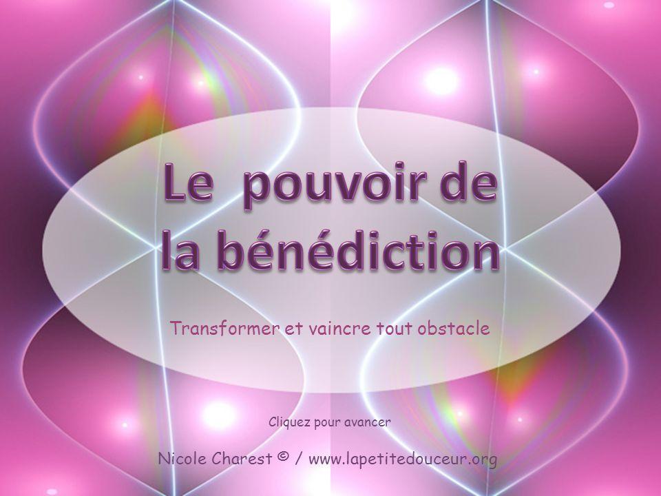 Lorsque vous bénissez, vous transformez ce que vous croyiez être lennemi (pensées, sentiment, lautre, la situation, etc.) en ami.