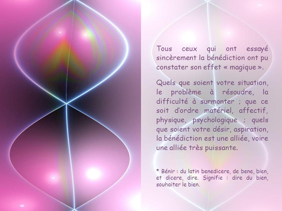 Tous ceux qui ont essayé sincèrement la bénédiction ont pu constater son effet « magique ».
