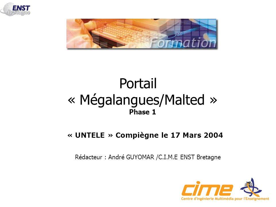 Portail « Mégalangues/Malted » Phase 1 Rédacteur : André GUYOMAR /C.I.M.E ENST Bretagne « UNTELE » Compiègne le 17 Mars 2004