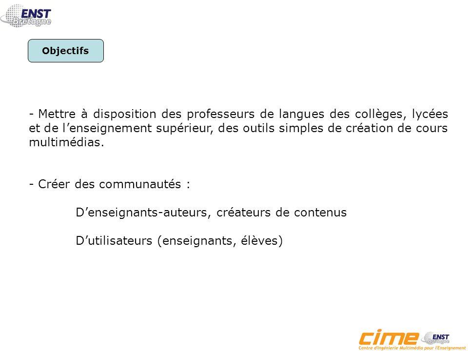 - Mettre à disposition des professeurs de langues des collèges, lycées et de lenseignement supérieur, des outils simples de création de cours multimédias.