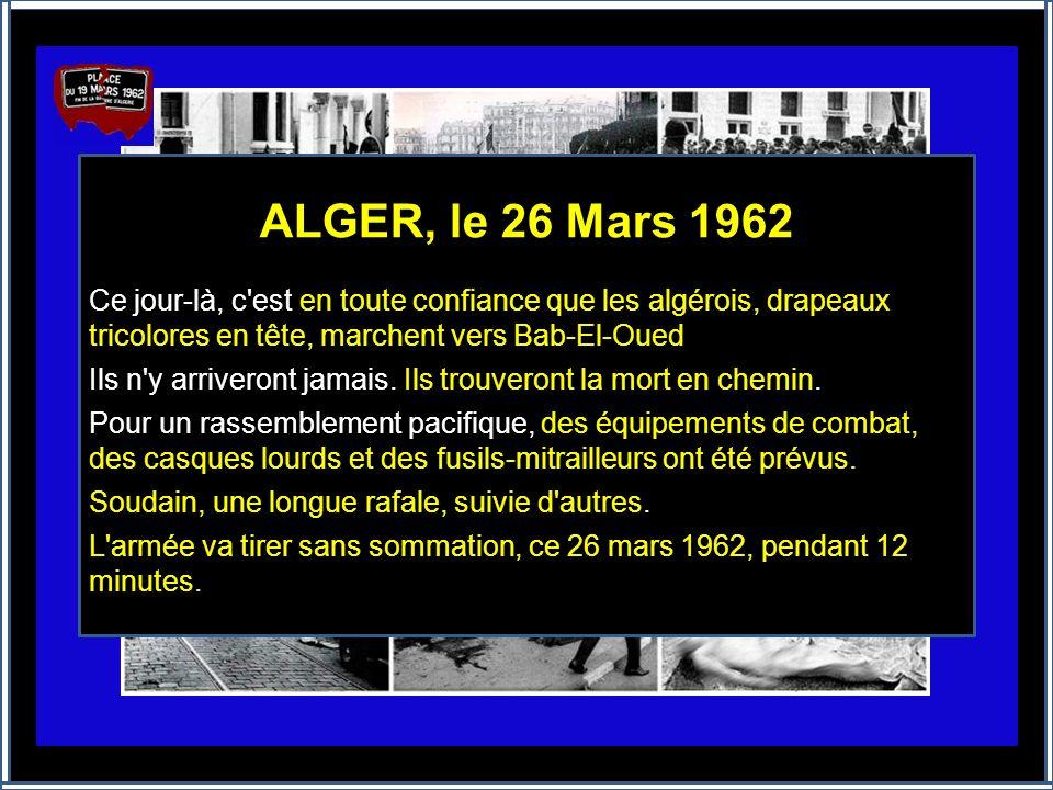 ALGER, le 23 Mars 1962 « Limportant quartier populaire de Bab-el-Oued allait subir un terrible châtiment par le fer et par le feu. …Les habitants se j