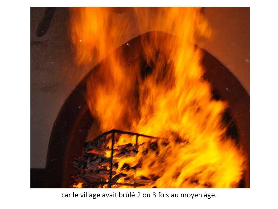 car le village avait brûlé 2 ou 3 fois au moyen âge.