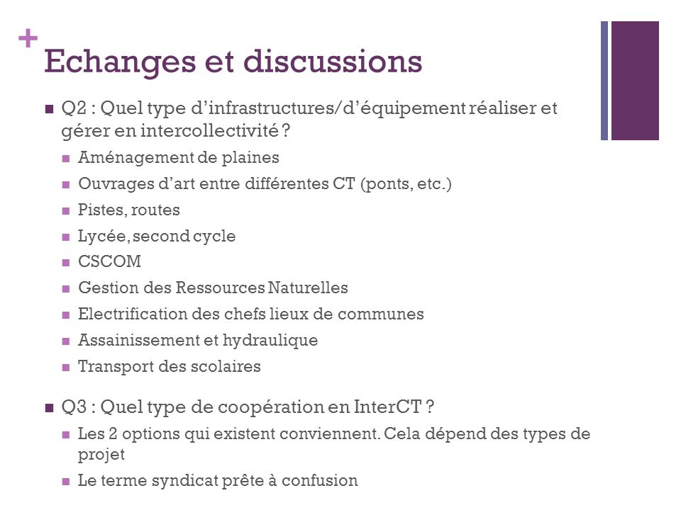 + Echanges et discussions Q2 : Quel type dinfrastructures/déquipement réaliser et gérer en intercollectivité ? Aménagement de plaines Ouvrages dart en