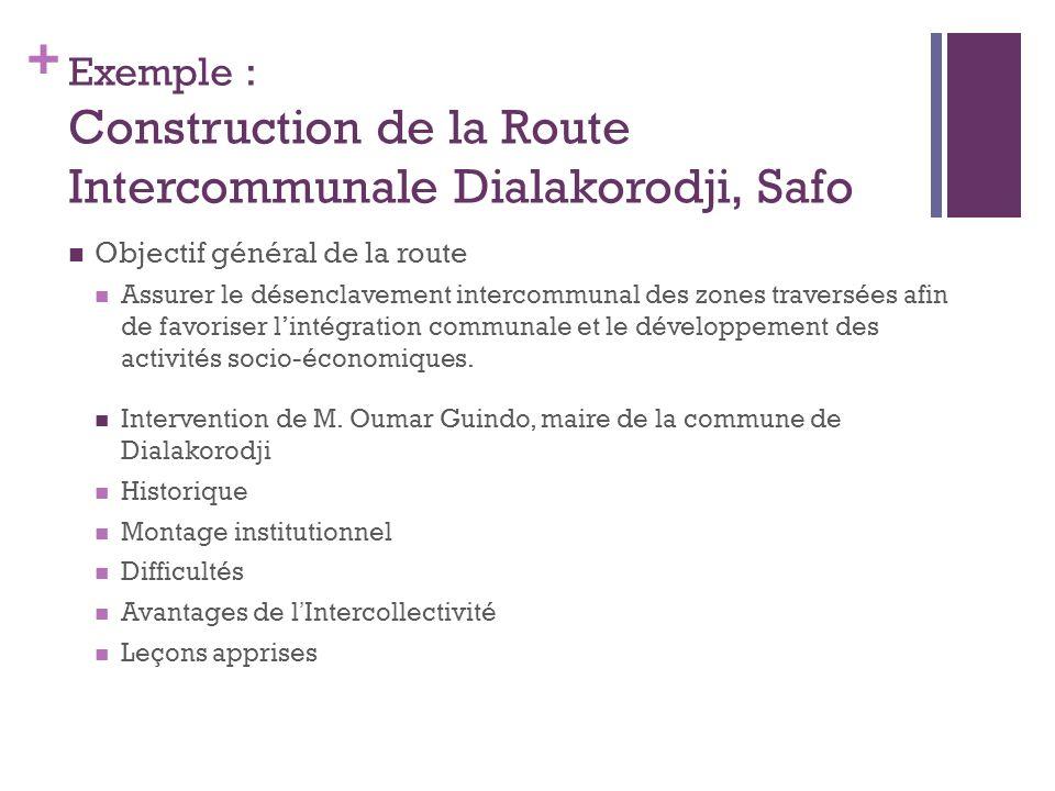 + Exemple : Construction de la Route Intercommunale Dialakorodji, Safo Objectif général de la route Assurer le désenclavement intercommunal des zones traversées afin de favoriser lintégration communale et le développement des activités socio-économiques.