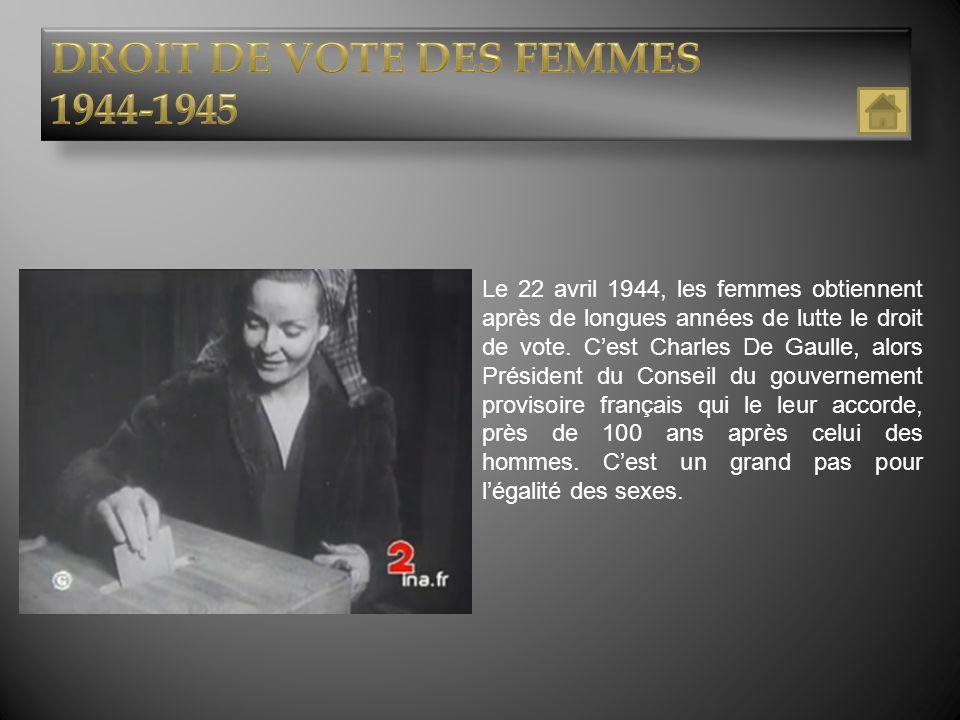 Le 22 avril 1944, les femmes obtiennent après de longues années de lutte le droit de vote. Cest Charles De Gaulle, alors Président du Conseil du gouve