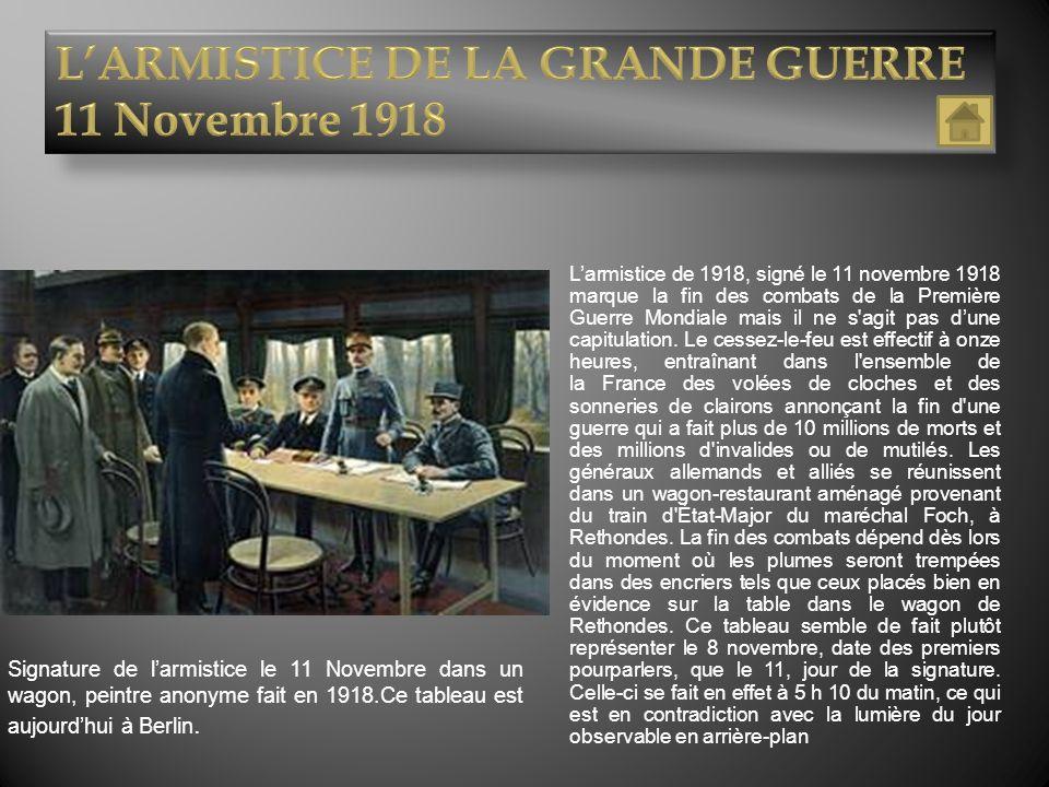 Larmistice de 1918, signé le 11 novembre 1918 marque la fin des combats de la Première Guerre Mondiale mais il ne s'agit pas dune capitulation. Le ces