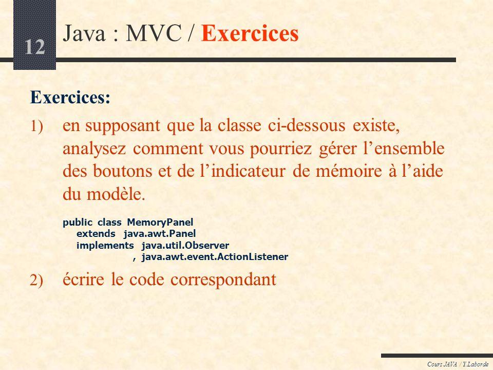 12 Cours JAVA / Y.Laborde Java : MVC / Exercices Exercices: 1) en supposant que la classe ci-dessous existe, analysez comment vous pourriez gérer lens